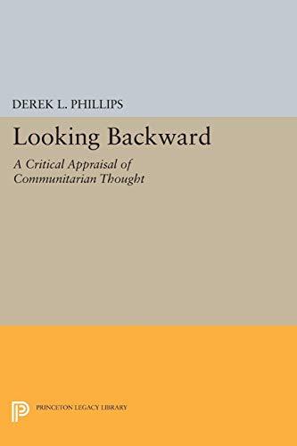 Looking Backward: A Critical Appraisal of Communitarian: Phillips, Derek L.;