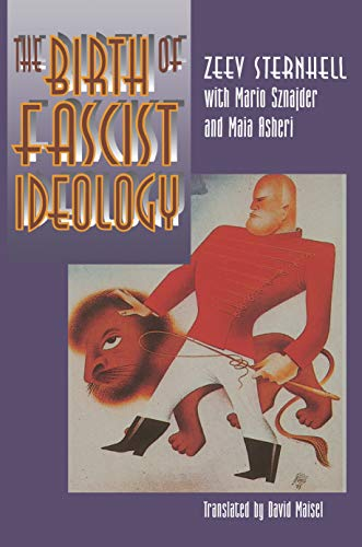 The Birth of Fascist Ideology – From Cultural Rebellion To Political Revolution (Paper) - Sternhell, Zeev/ Sznajder, Mario/ Asheri, Maia