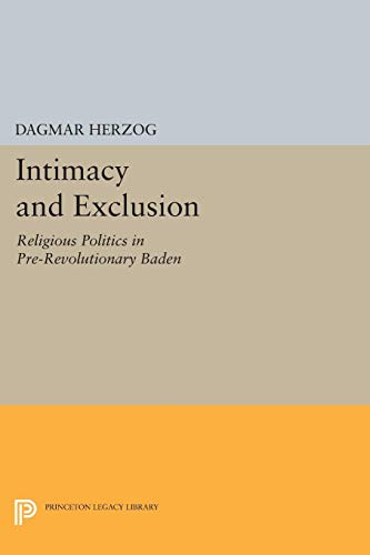 9780691044927: Intimacy and Exclusion : Religious Politics in Pre-Revolutionary Baden