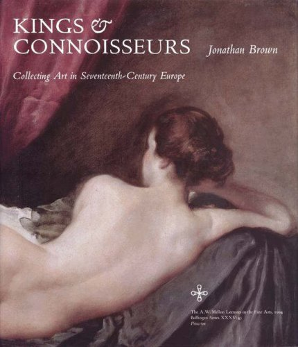 Kings and Connoisseurs: Collecting Art in Seventeenth-Century Europe
