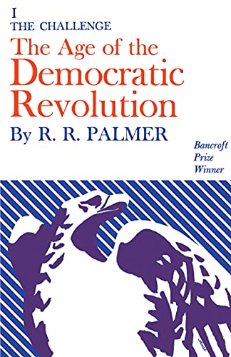Age of the Democratic Revolution: A Political History of Europe and America, 1760-1800, Volume 1: ...