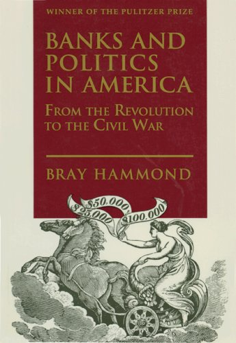9780691045078: Banks and Politics in America from the Revolution to the Civil War