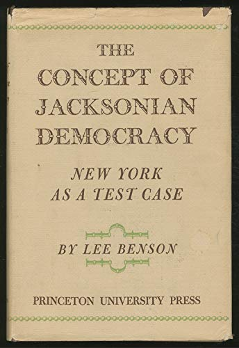 The Concept of Jacksonian Democracy: New York as a Test Case (Princeton Legacy Library): Benson, ...