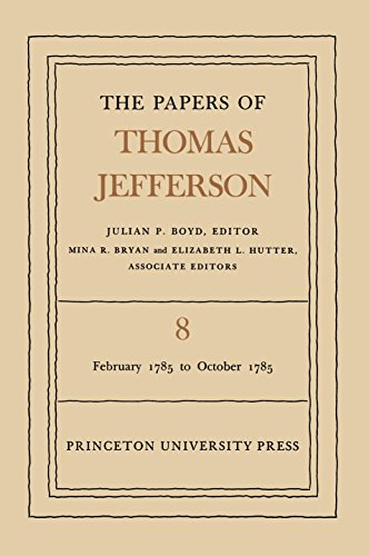 The Papers of Thomas Jefferson, Volume 8: 25 February to 31 October 1785 - Jefferson, Thomas; Boyd, Julian P., ed.