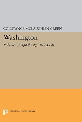 Washington. Vol 2: Capital City, 1879-1950 (v. 2): Green, Constance McLaughlin