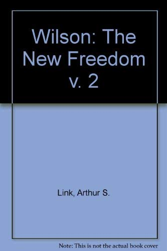 9780691045788: Wilson, Volume II: The New Freedom (Princeton Legacy Library)