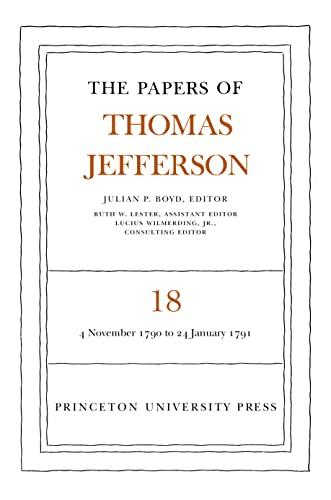 The Papers of Thomas Jefferson, Volume 18: 4 November 1790 to 24 January 1791: 4 November 1790 to 24 January 1791 v. 18 - Julian P. Boyd [ed.]