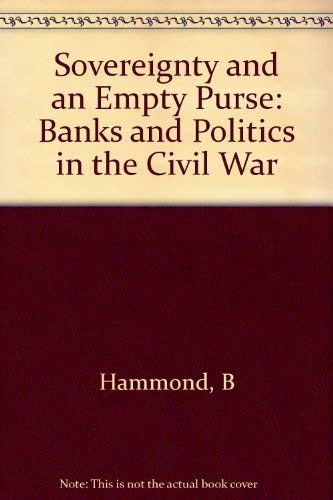 9780691046013: Sovereignty and an Empty Purse: Banks and Politics in the Civil War (Princeton Legacy Library, 706)
