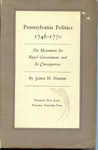 9780691046112: Pennsylvania Politics 1746-1770: The Movement for Royal Government and Its Consequences (Princeton Legacy Library)