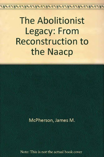 9780691046372: The Abolitionist Legacy: From Reconstruction to the NAACP