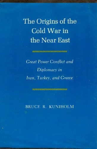 9780691046655: The Origins of the Cold War in the Near East: Great Power Conflict and Diplomacy in Iran, Turkey, and Greece (Princeton Legacy Library)