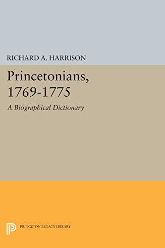 Princetonians, 1769-1775: A Biographical Dictionary (Princeton Legacy Library): Richard A. Harrison