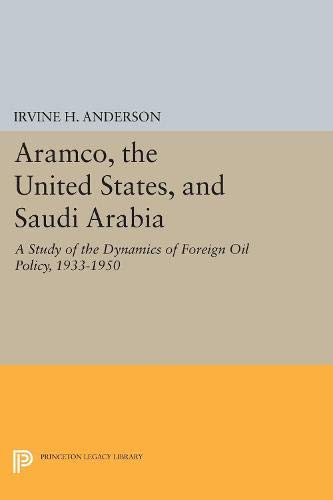 9780691046792: Aramco, the United States, and Saudi Arabia: A Study of the Dynamics of Foreign Oil Policy, 1933-1950 (Princeton Legacy Library)