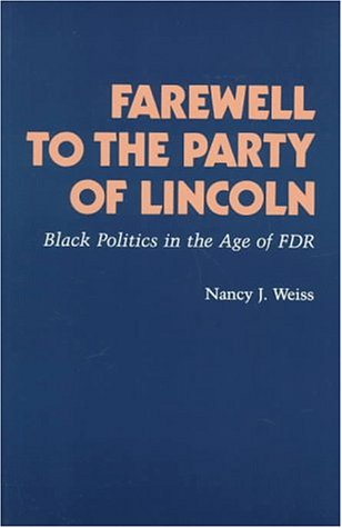 9780691047034: Farewell to the party of Lincoln: Black politics in the age of FDR