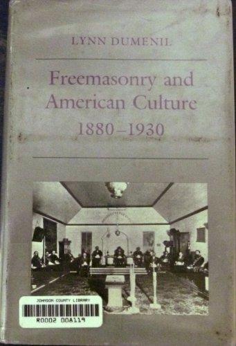 Freemasonry and American Culture, 1880-1930 (Princeton Legacy: Dumenil, Lynn