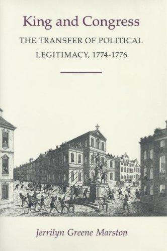 King and Congress The Transfer of Political Legitimacy, 1774-1776: Marston, Jerrilyn Greene
