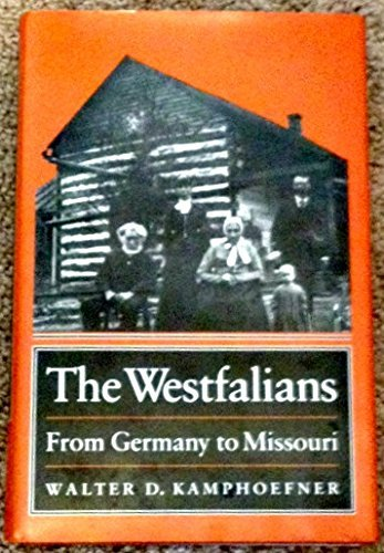 The Westfalians: From Germany to Missouri: W D Kamphoefner