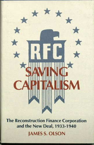 Saving Capitalism: The Reconstruction Finance Corporation and the New Deal, 1933-1940 (Princeton ...