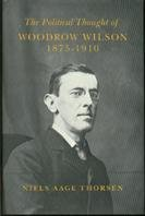 The Political Thought of Woodrow Wilson, 1875-1910: Niels Aage Thorsen
