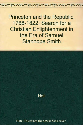 9780691047645: Princeton and the Republic, 1768-1822: The Search for a Christian Enlightenment in the Era of Samuel Stanhope Smith