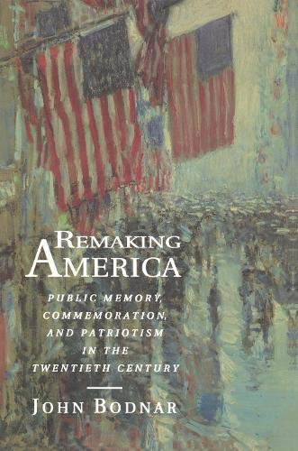 Remaking America: Public Memory, Commemoration and Patriotism in the Twentieth Century