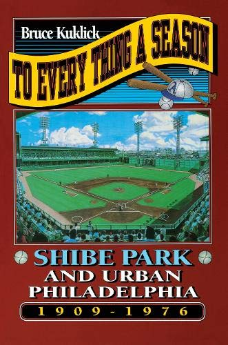 9780691047881: To Every Thing a Season: Shibe Park and Urban Philadelphia, 1909-1976