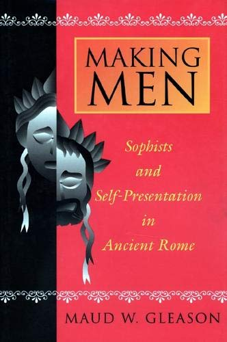 9780691048000: Making Men: Sophists and Self-Presentation in Ancient Rome