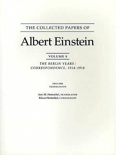 The Collected Papers of Albert Einstein, Volume 8 : The Berlin Years: Correspondence, 1914-1918 (...