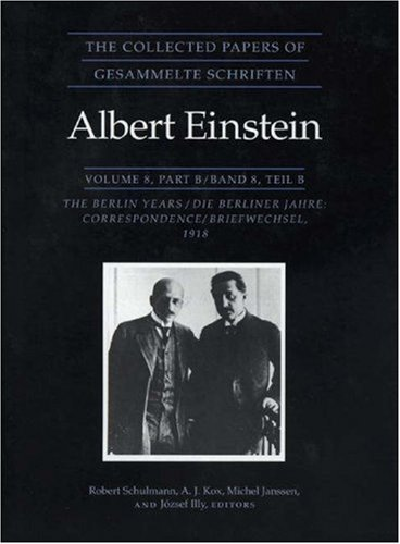 9780691048499: The Collected Papers of Albert Einstein, Volume 8: The Berlin Years: Correspondence, 1914-1918.: Berlin Years, Correspondence, 1914-1918 v. 8