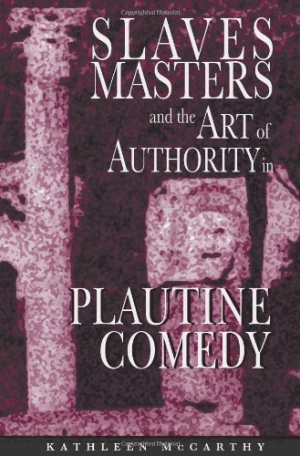 SLAVES, MASTERS, AND THE ART OF AUTHORITY IN PLAUTINE COMEDY