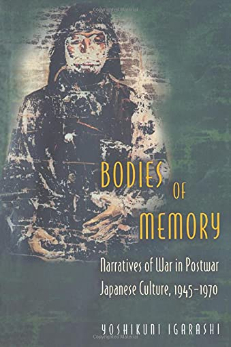 9780691049120: Bodies of Memory: Narratives of War in Postwar Japanese Culture, 1945-1970