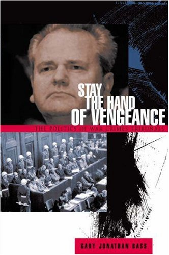 9780691049229: Stay the Hand of Vengeance: The Politics of War Crimes Tribunals (Princeton Studies in International History and Politics)