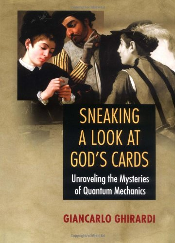 Sneaking a Look at God's Cards: Unraveling the Mysteries of Quantum Mechanics: Ghirardi, ...