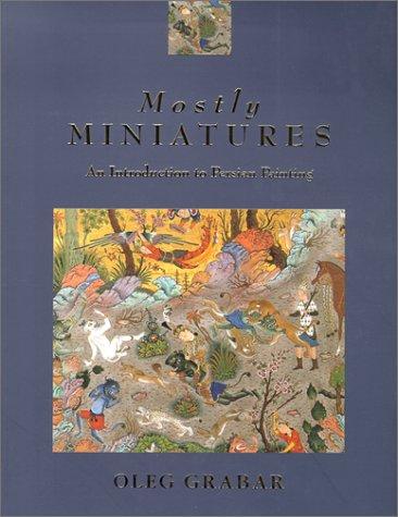 Mostly Minatures an Introduction to Persian Painting: Grabar, Oleg
