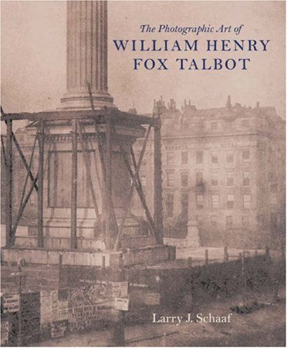 The Photographic Art of William Henry Fox Talbot: Larry J. Schaaf