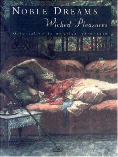 9780691050034: Noble Dreams, Wicked Pleasures: Orientalism in America, 1870-1930