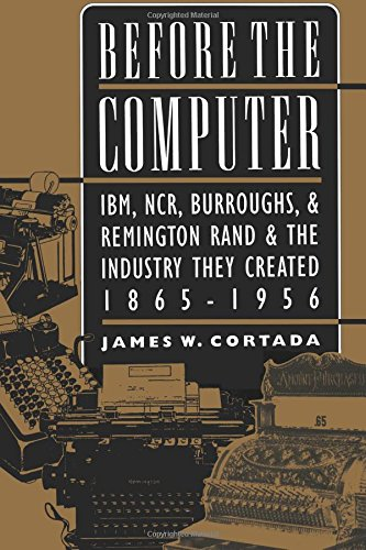 9780691050454: Before the Computer: IBM, NCR, Burroughs, and Remington Rand and the Industry They Created, 1865-1956 (Princeton Legacy Library)