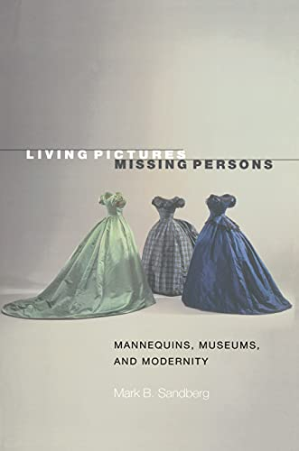 9780691050737: Living Pictures, Missing Persons: Mannequins, Museums, and Modernity