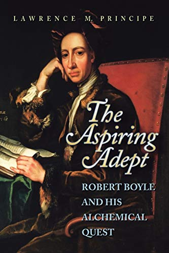 9780691050829: The Aspiring Adept: Robert Boyle and His Alchemical Quest