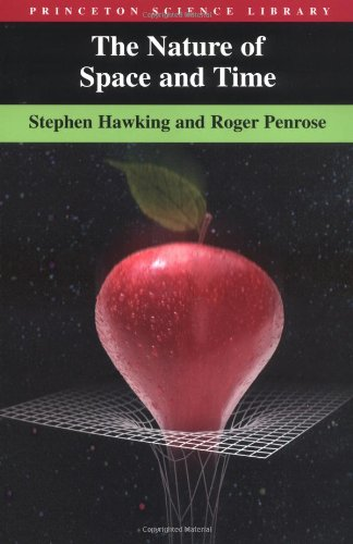 The Nature of Space and Time: Stephen Hawking, Roger