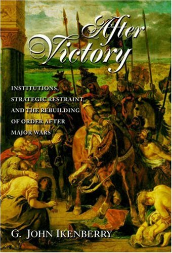 9780691050904: After Victory: Institutions, Strategic Restraint, and the Rebuilding of Order after Major Wars (Princeton Studies in International History and Politics)