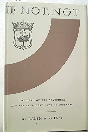 9780691051284: If Not, Not: The Oathe of the Aragonese and the Legendary Laws of Sobrarbe: Oath of the Aragonese and the Legendary Laws of Sobrarbe