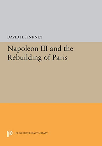 Napoleon III and the Rebuilding of Paris: Pinkney, David H.