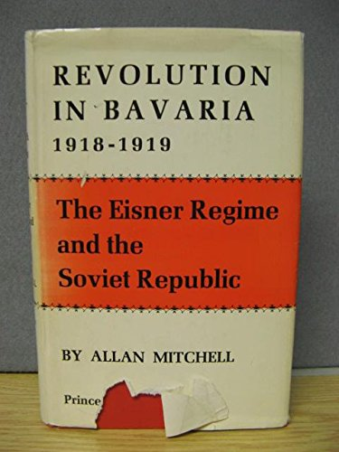 9780691051482: Revolution in Bavaria, 1918-1919: The Eisner Regime and the Soviet Republic (Princeton Legacy Library)