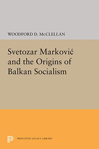 9780691051581: Svetozar Markovic and the Origins of Balkan Socialism (Princeton Legacy Library)