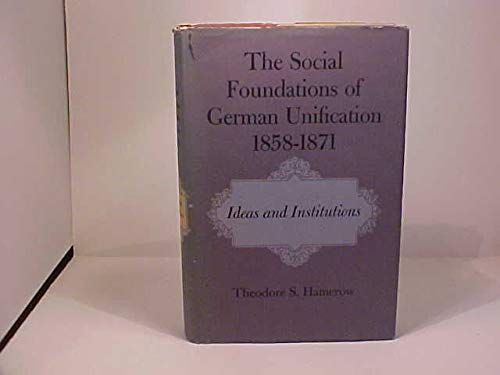 The Social Foundations of German Unification, 1858-1871: Ideas and Institutions: Hamerow, Theodore ...