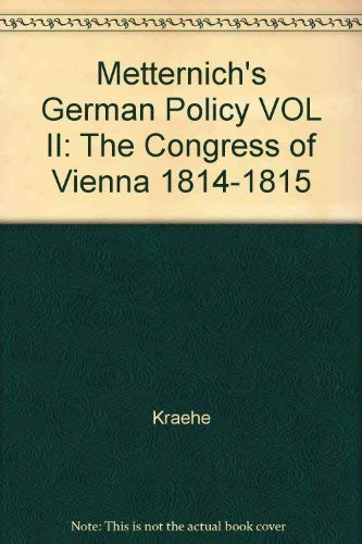 9780691051864: Metternich's German Policy VOL II: The Congress of Vienna 1814-1815