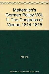 Metternich's German Policy Volume II: The Congress of Vienna, 1814-1815 (Metternich's ...