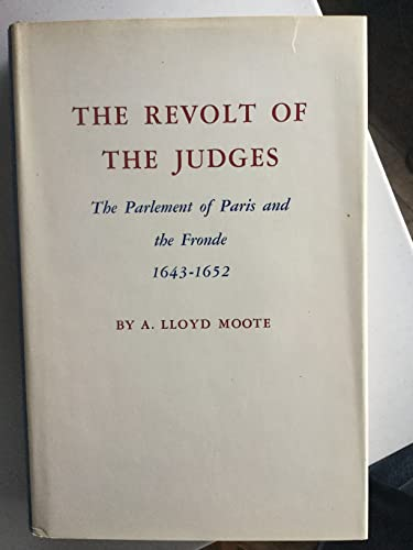 The Revolt of the Judges: The Parlement of Paris and the Fronde, 1643-1652: MOOTE, A. LLOYD