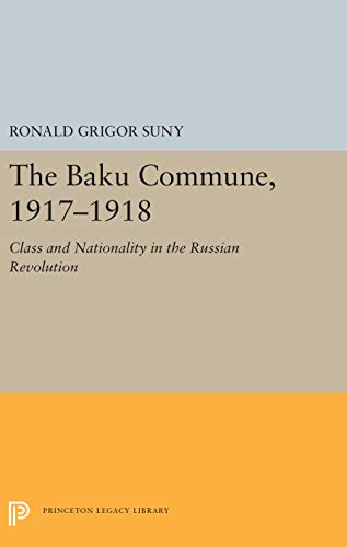 The Baku Commune, 1917-1918: Class and Nationality in the Russian Revolution: SUNY, RONALD GRIGOR